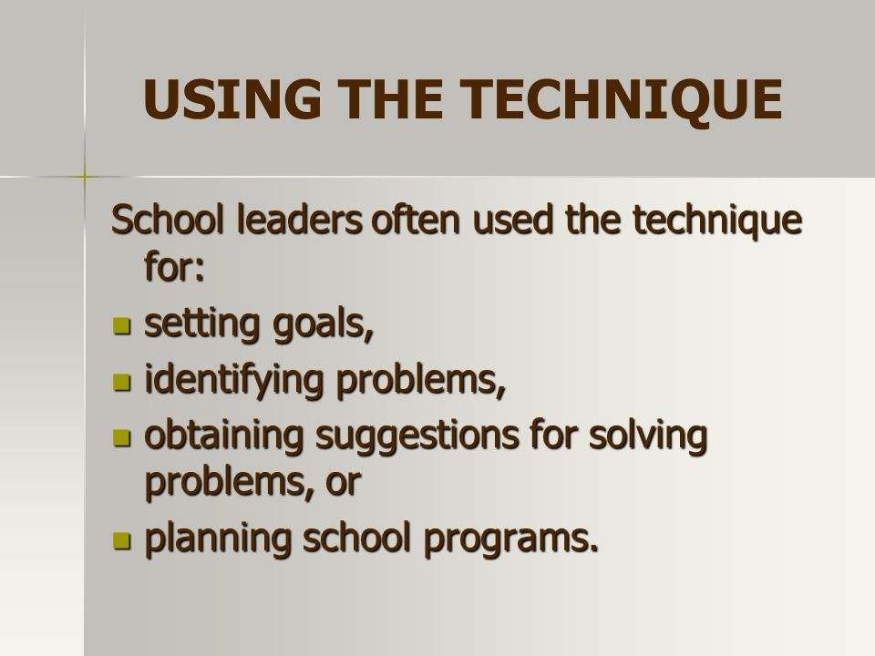 USING THE TECHNIQUE School leaders often used the technique for: