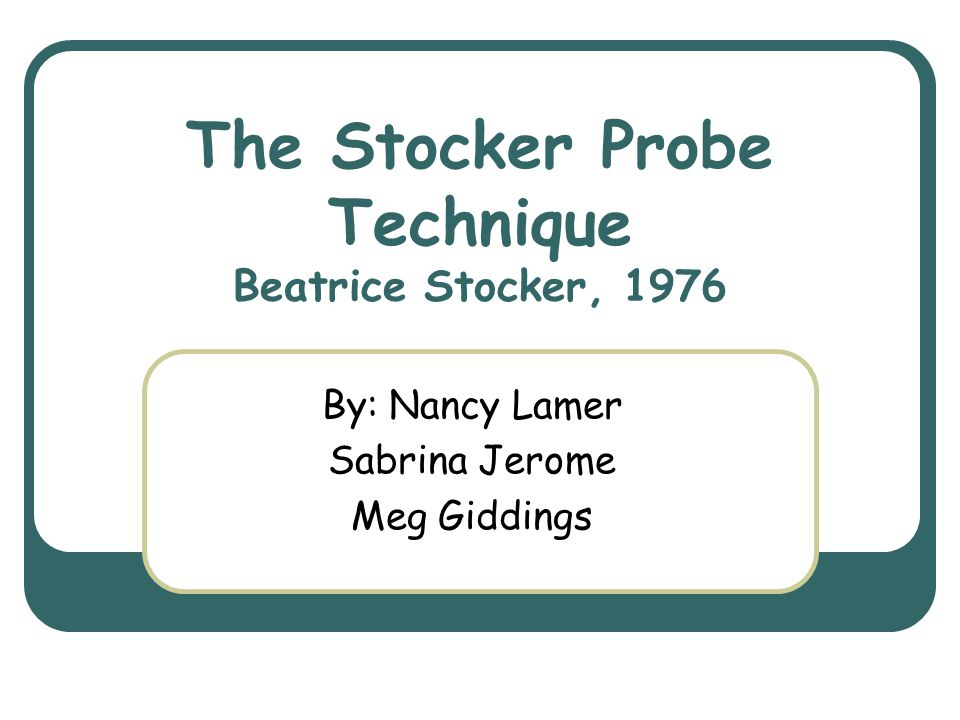 The Stocker Probe Technique Beatrice Stocker, 1976
