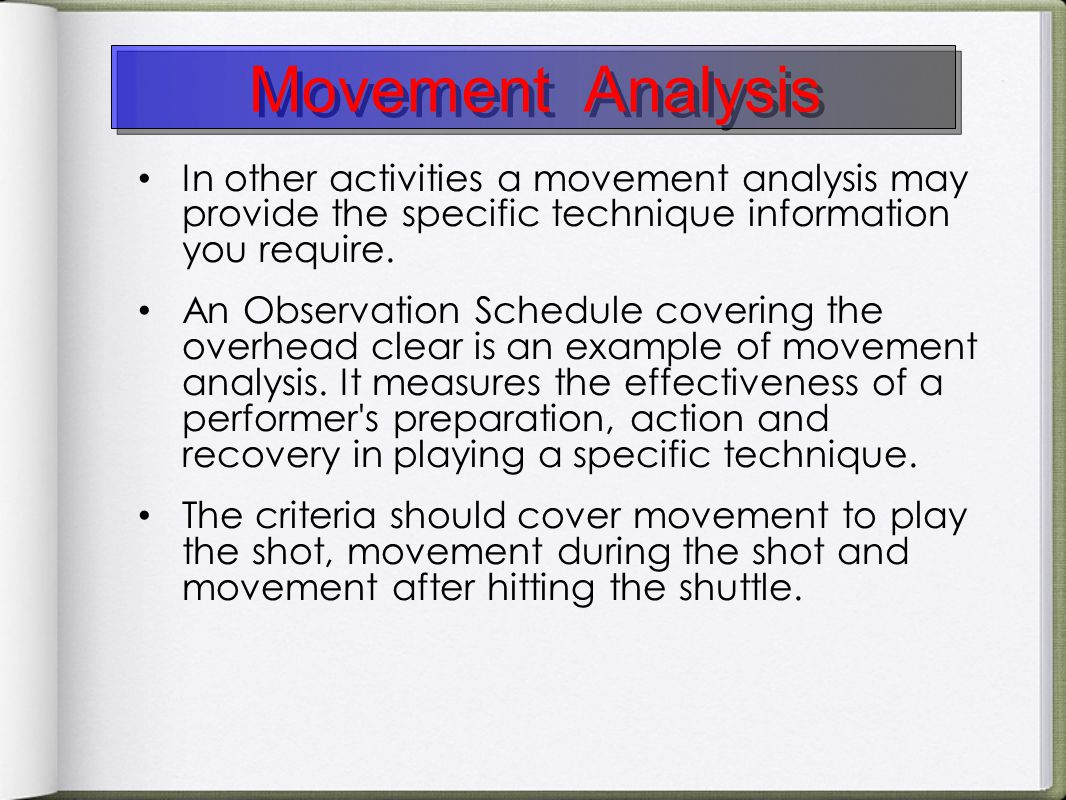 Movement Analysis In other activities a movement analysis may provide the specific technique information you require.
