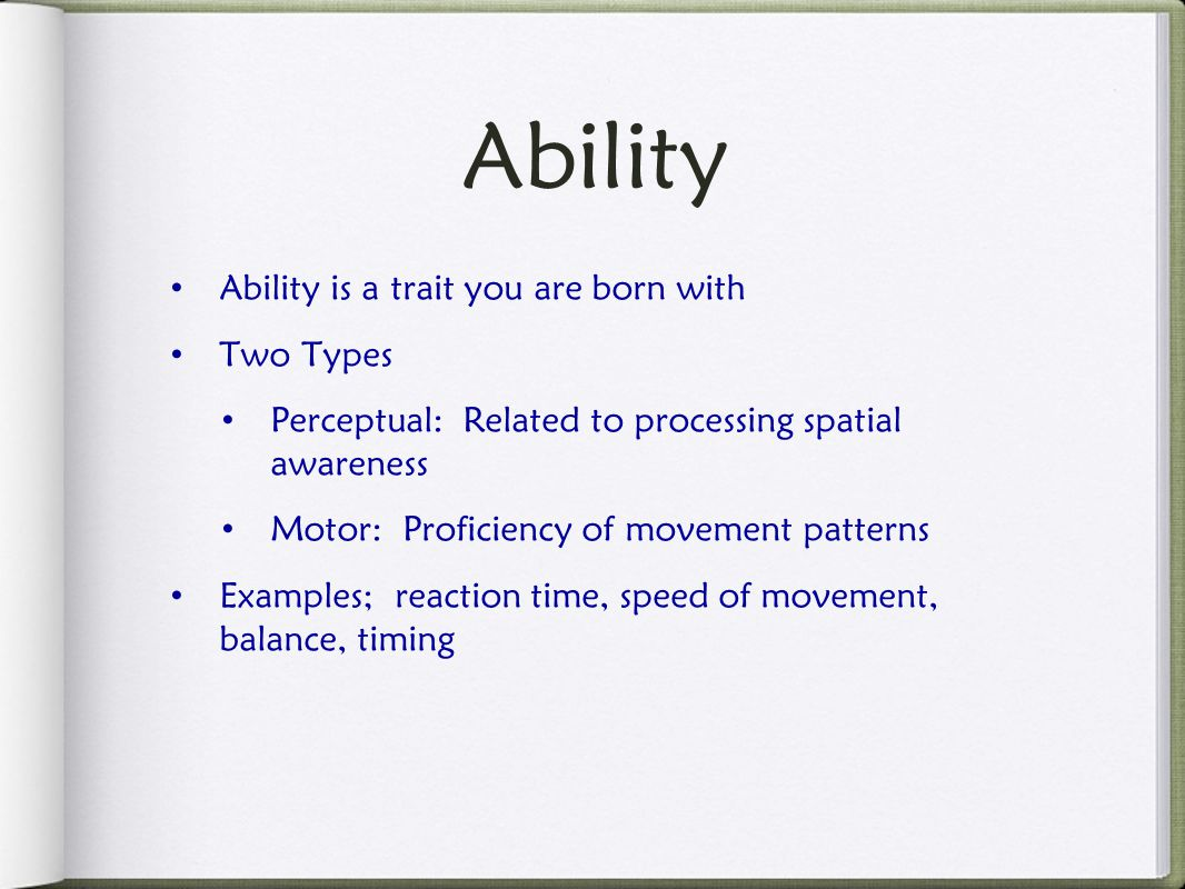 Ability Ability is a trait you are born with Two Types
