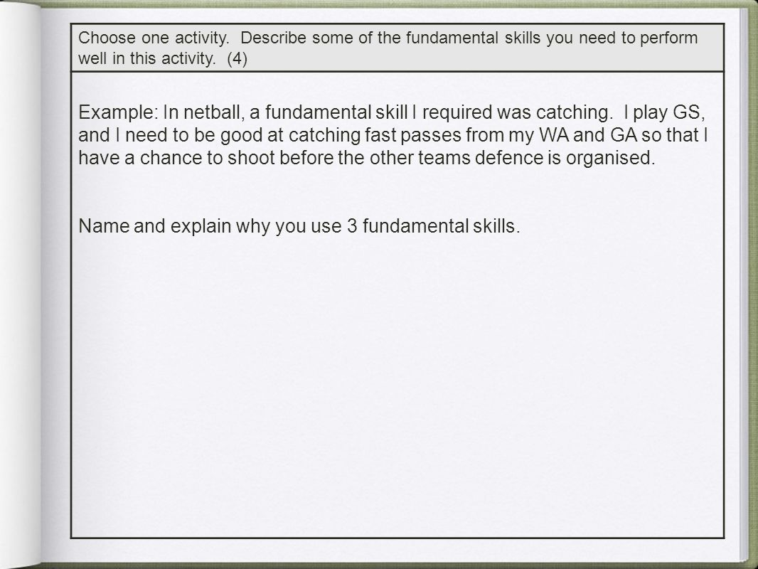Name and explain why you use 3 fundamental skills.
