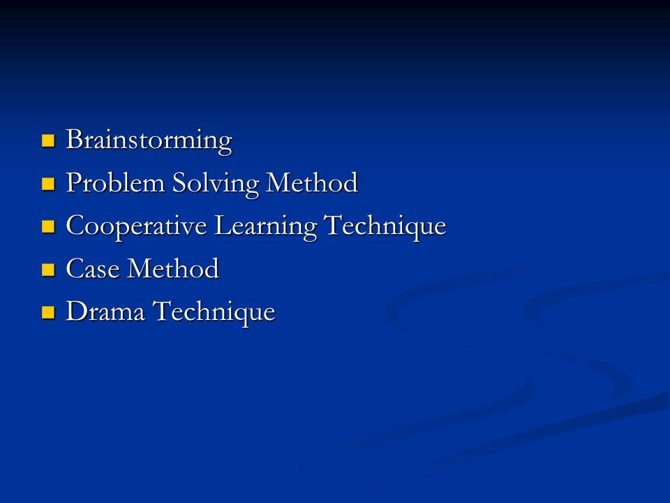 Brainstorming Problem Solving Method Cooperative Learning Technique Case Method Drama Technique