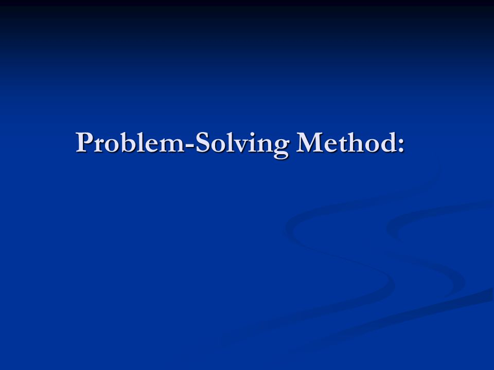 Problem-Solving Method: