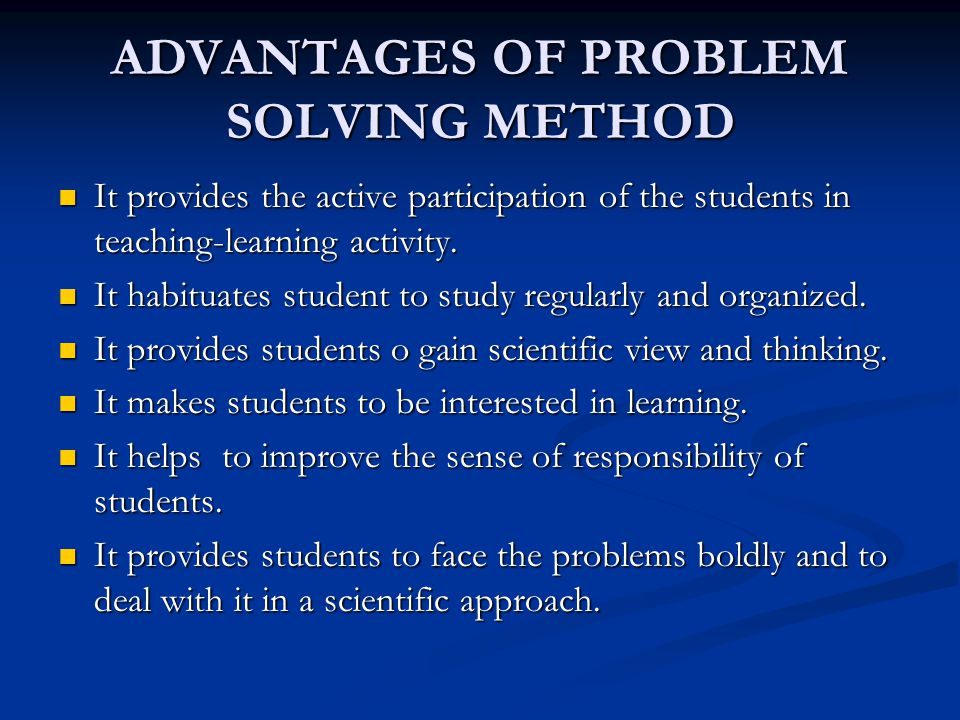 ADVANTAGES OF PROBLEM SOLVING METHOD