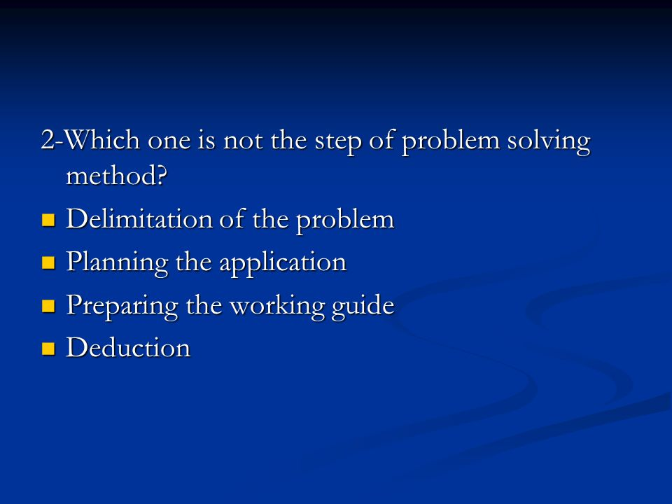 2-Which one is not the step of problem solving method