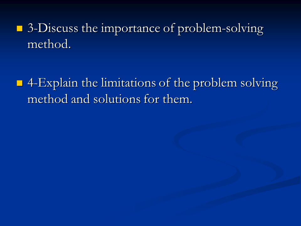3-Discuss the importance of problem-solving method.