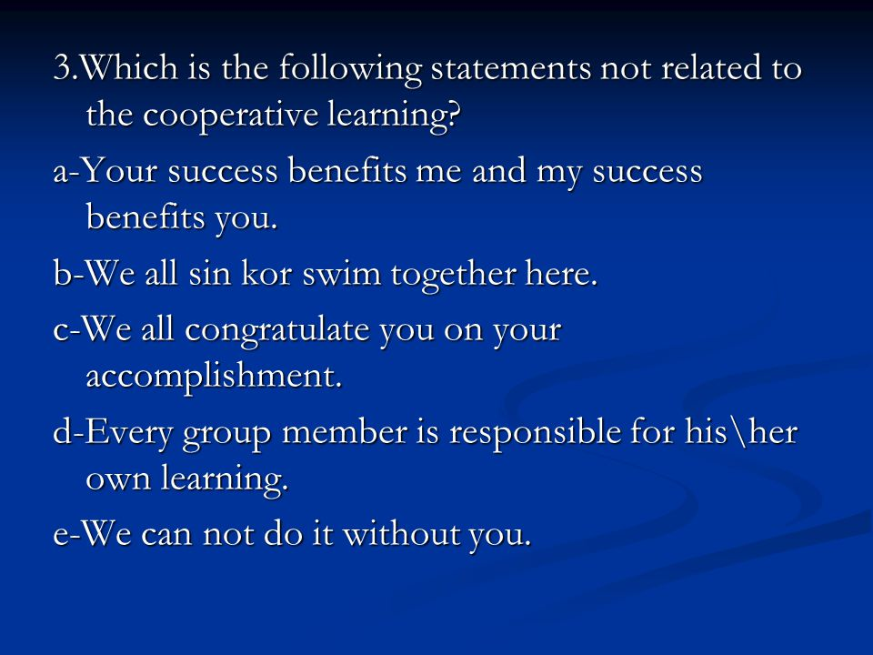 3.Which is the following statements not related to the cooperative learning