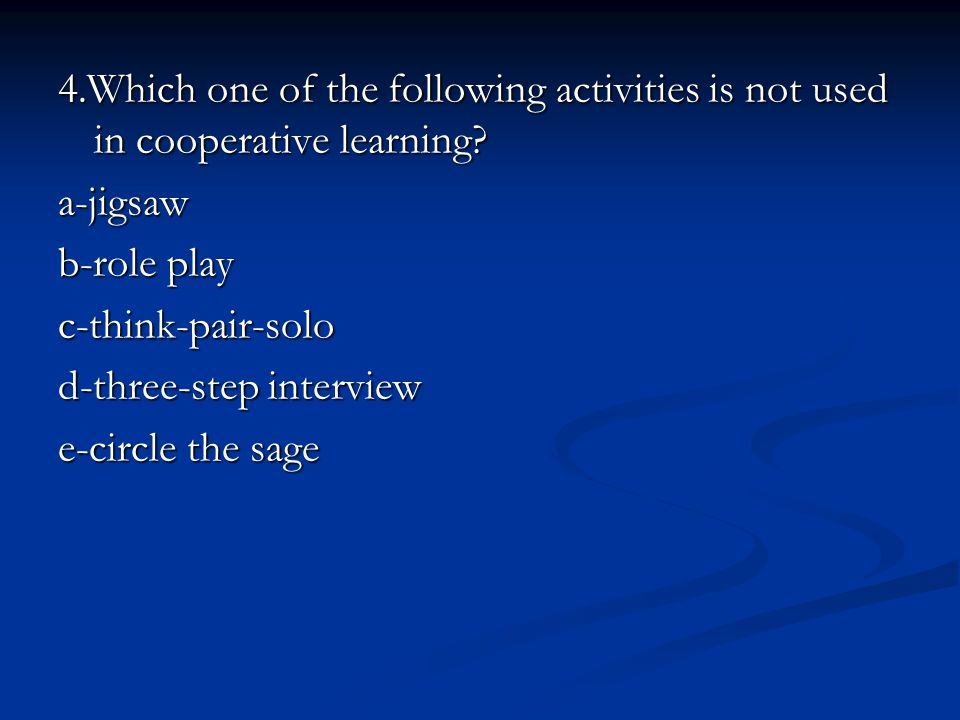 4.Which one of the following activities is not used in cooperative learning