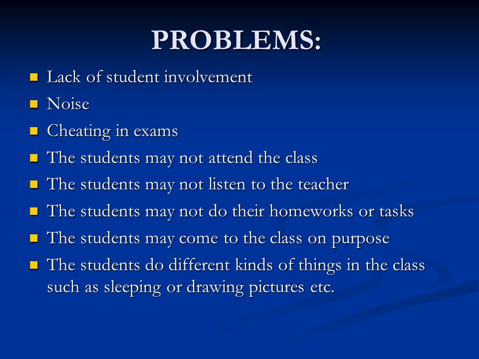 PROBLEMS: Lack of student involvement Noise Cheating in exams
