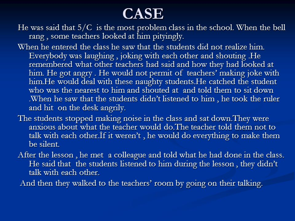 CASE He was said that 5/C is the most problem class in the school. When the bell rang , some teachers looked at him pityingly.