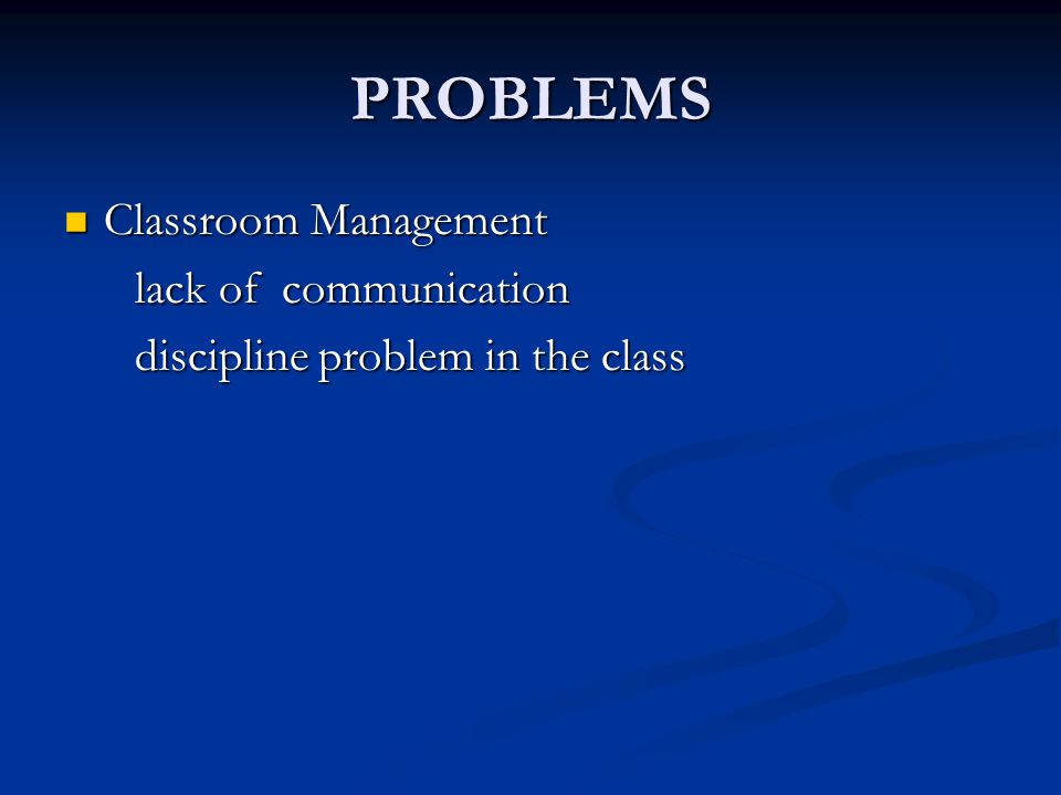 PROBLEMS Classroom Management lack of communication