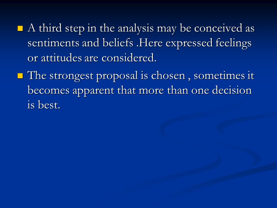A third step in the analysis may be conceived as sentiments and beliefs .Here expressed feelings or attitudes are considered.