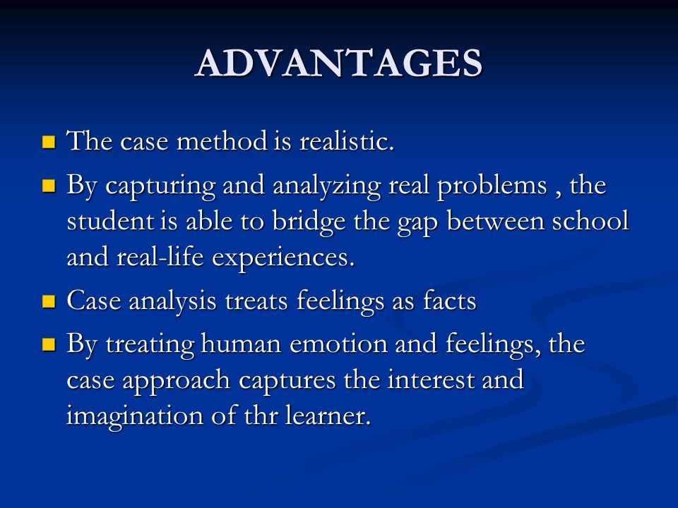 ADVANTAGES The case method is realistic.