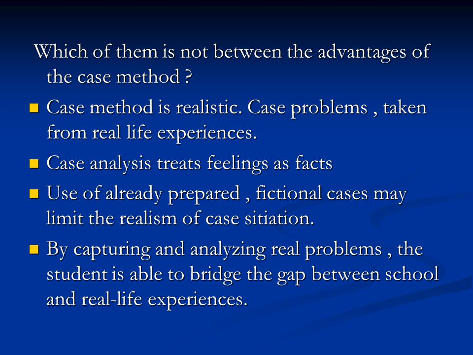 Which of them is not between the advantages of the case method