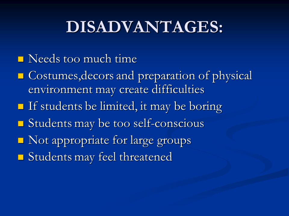 DISADVANTAGES: Needs too much time