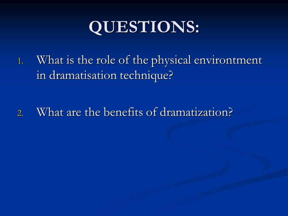 QUESTIONS: What is the role of the physical environtment in dramatisation technique.