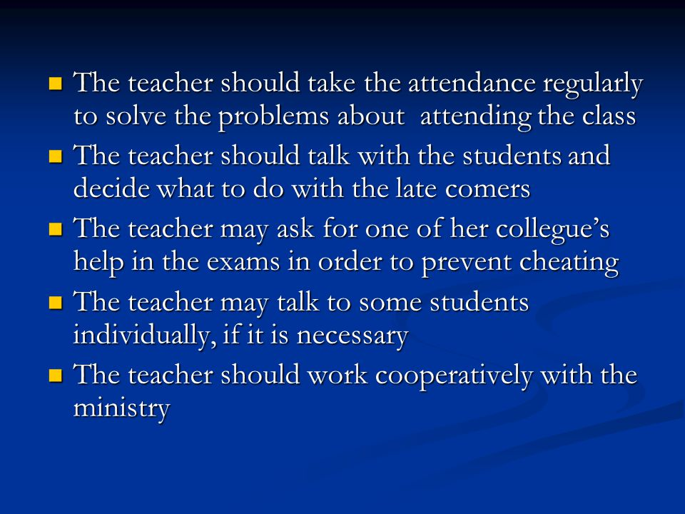 The teacher should take the attendance regularly to solve the problems about attending the class