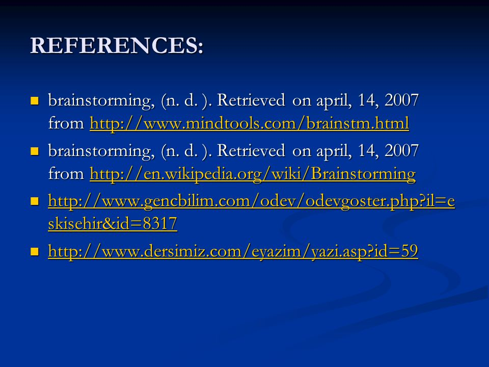 REFERENCES: brainstorming, (n. d. ). Retrieved on april, 14, 2007 from http://www.mindtools.com/brainstm.html.