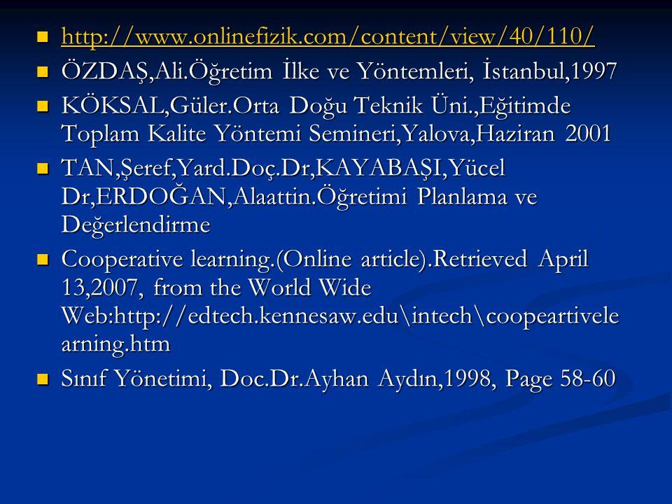 http://www.onlinefizik.com/content/view/40/110/ ÖZDAŞ,Ali.Öğretim İlke ve Yöntemleri, İstanbul,1997.