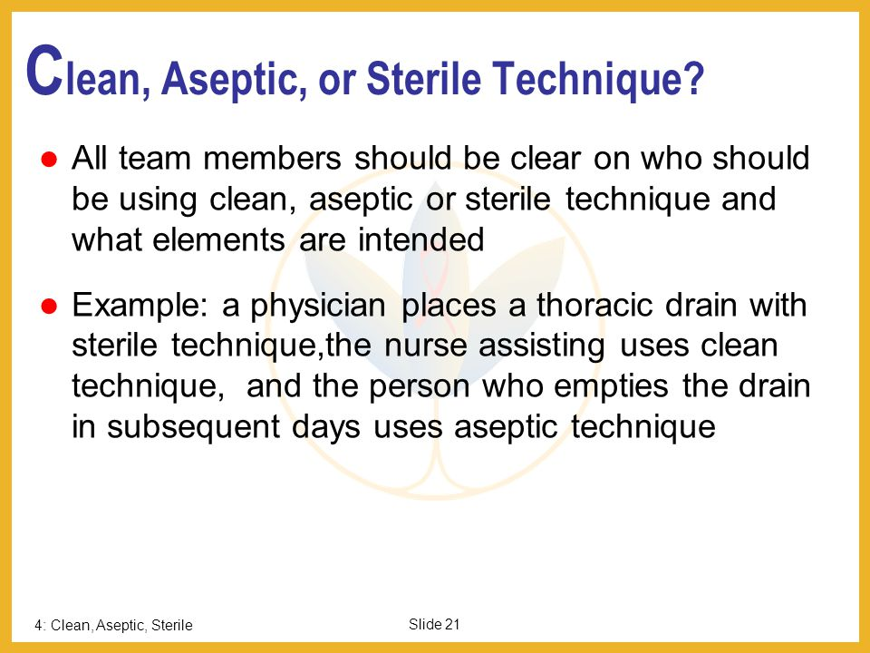 Clean, Aseptic, or Sterile Technique