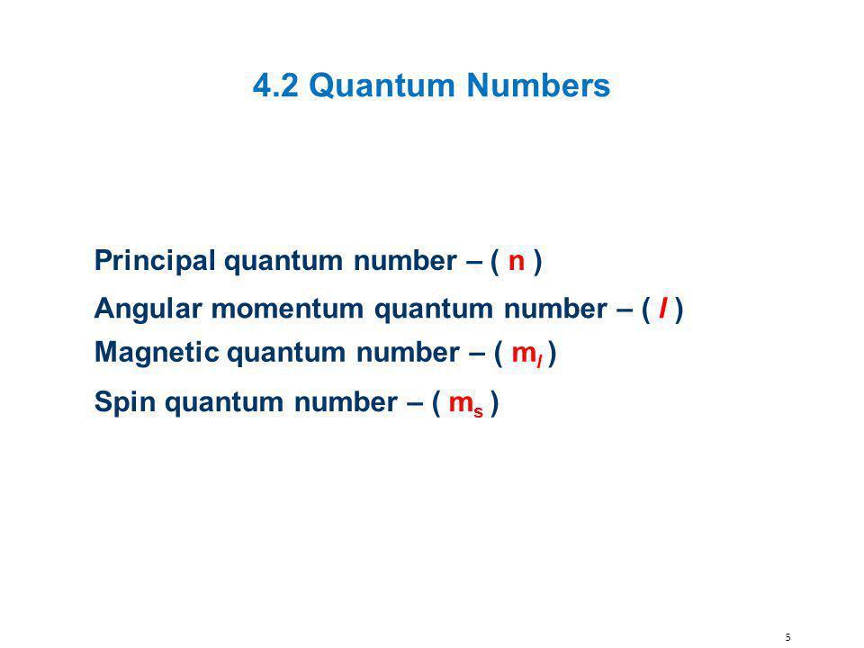 4.2 Quantum Numbers Principal quantum number – ( n )