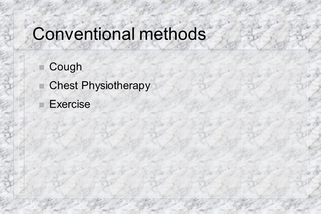 Conventional methods Cough Chest Physiotherapy Exercise