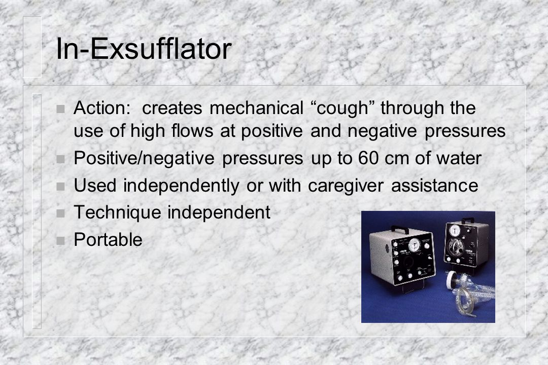 In-Exsufflator Action: creates mechanical cough through the use of high flows at positive and negative pressures.