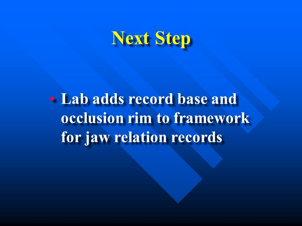 Next Step Lab adds record base and occlusion rim to framework for jaw relation records