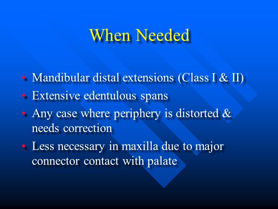 When Needed Mandibular distal extensions (Class I & II)