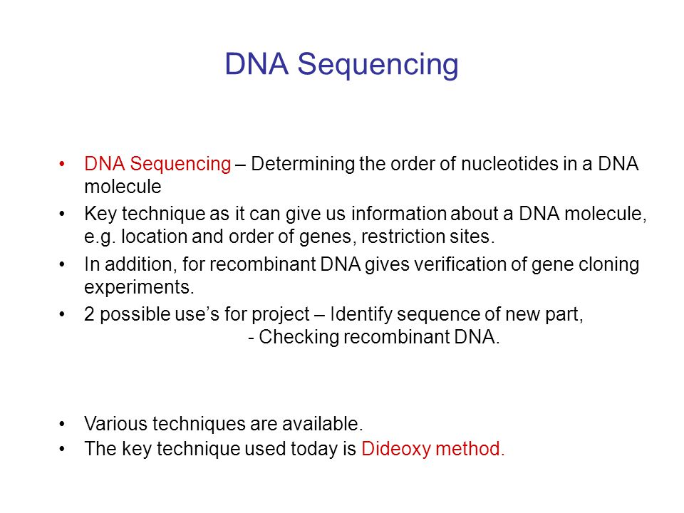 DNA Sequencing DNA Sequencing – Determining the order of nucleotides in a DNA molecule.