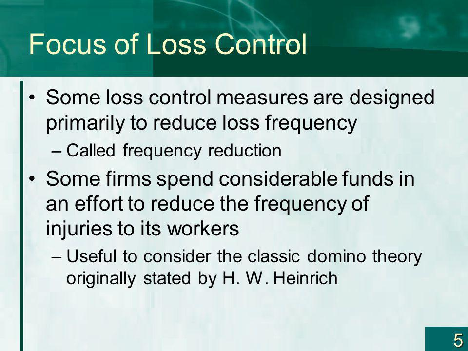 Focus of Loss Control Some loss control measures are designed primarily to reduce loss frequency. Called frequency reduction.