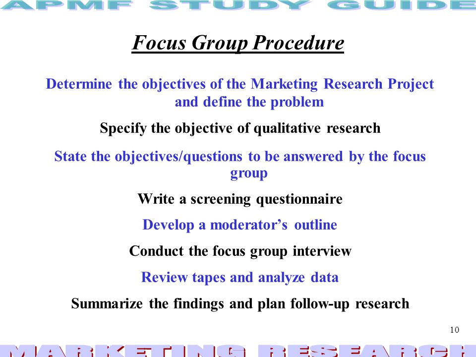 Focus Group Procedure Determine the objectives of the Marketing Research Project and define the problem.