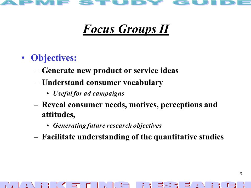 Focus Groups II Objectives: Generate new product or service ideas