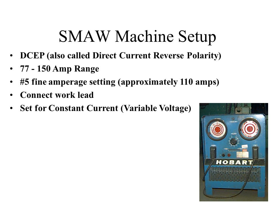 SMAW Machine Setup DCEP (also called Direct Current Reverse Polarity)
