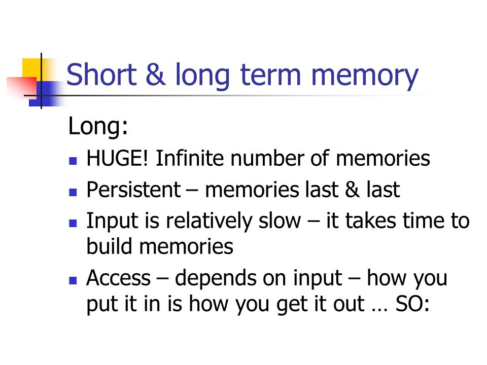 Short & long term memory