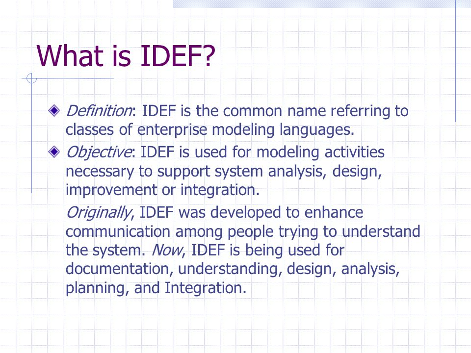 What is IDEF Definition: IDEF is the common name referring to classes of enterprise modeling languages.