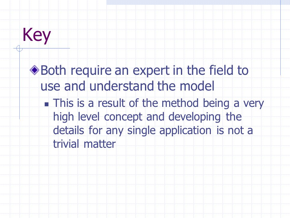 Key Both require an expert in the field to use and understand the model.