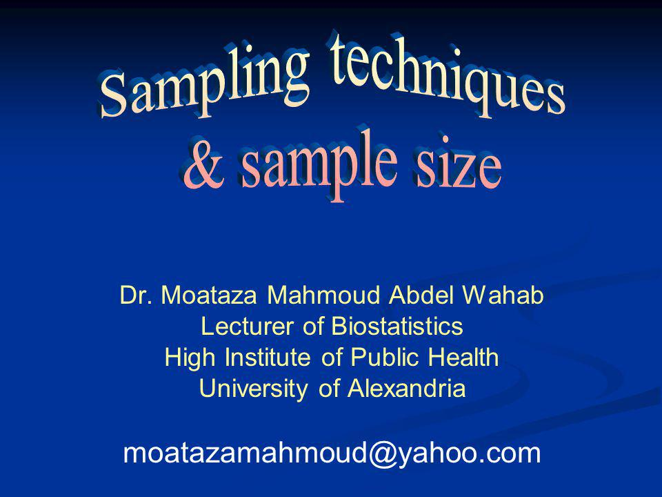 Sampling techniques & sample size moatazamahmoud@yahoo.com