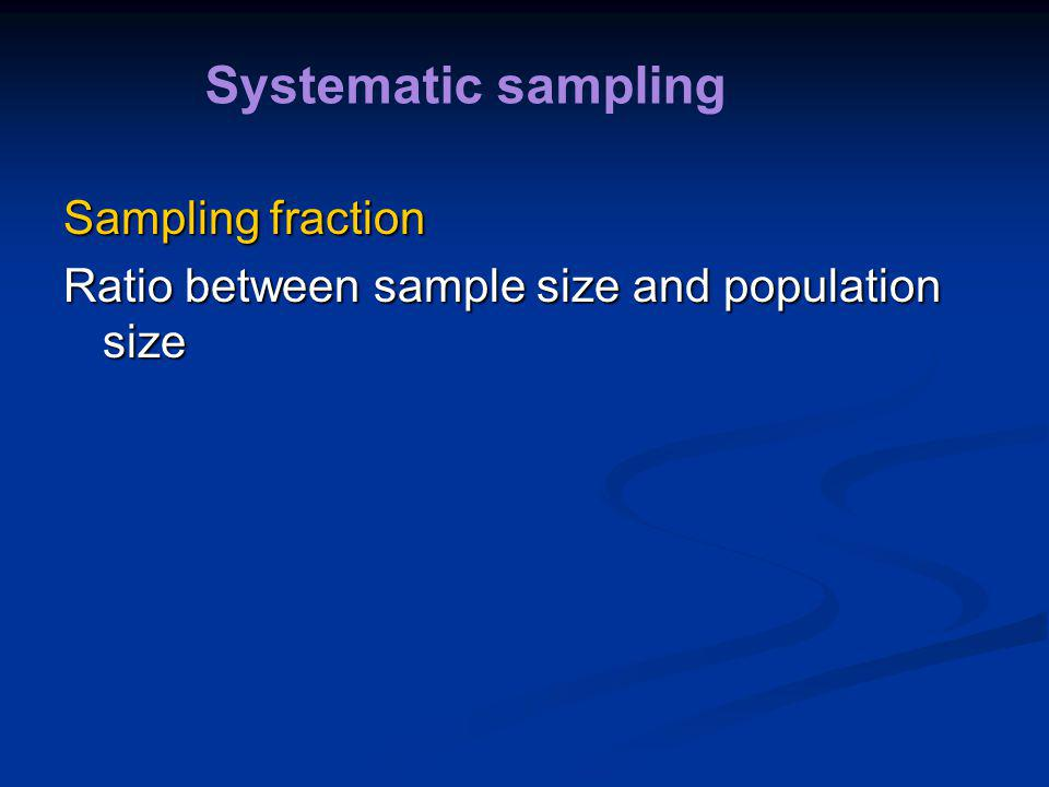 Systematic sampling Sampling fraction