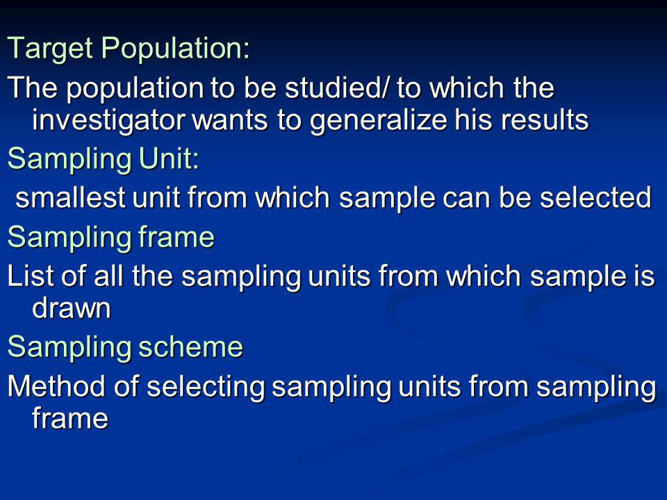 Target Population: The population to be studied/ to which the investigator wants to generalize his results.