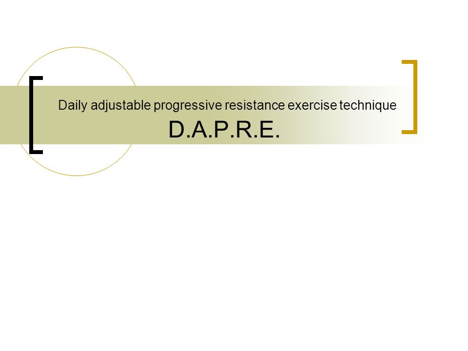 Daily adjustable progressive resistance exercise technique D.A.P.R.E.