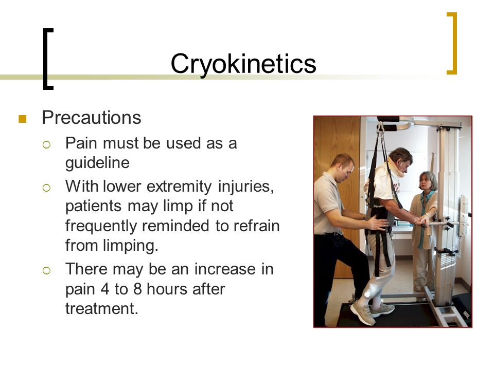 Cryokinetics Precautions Pain must be used as a guideline