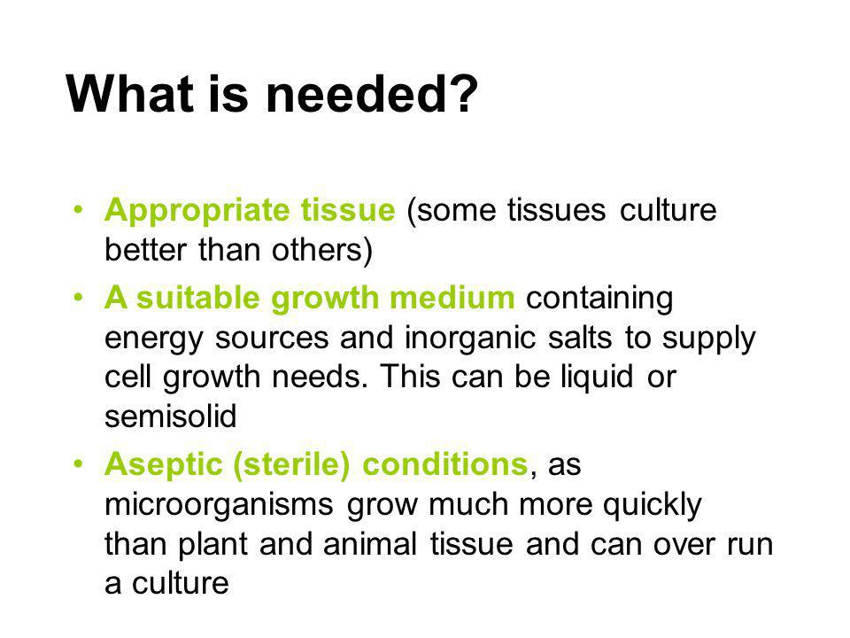 What is needed Appropriate tissue (some tissues culture better than others)