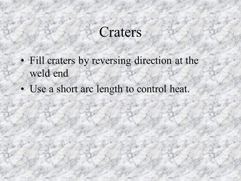 Craters Fill craters by reversing direction at the weld end