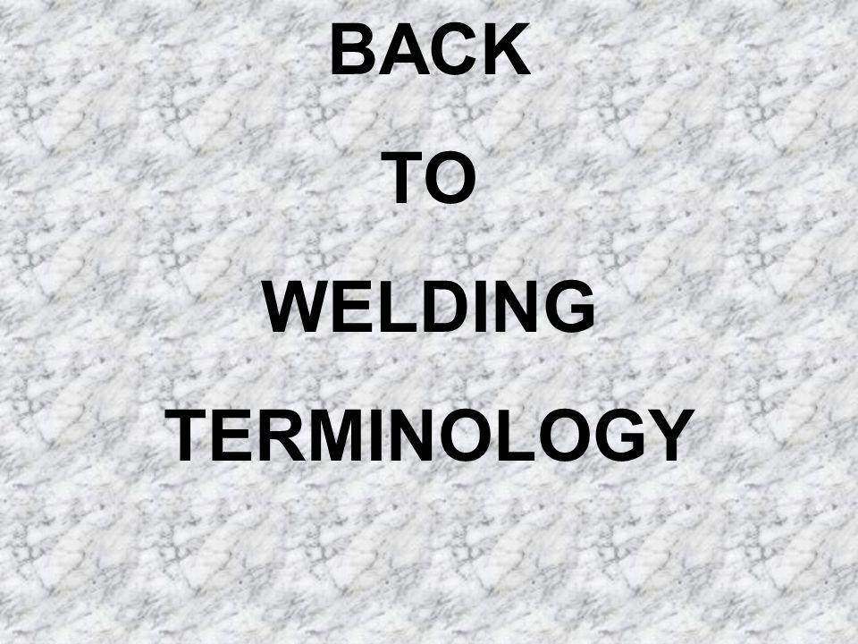 BACK TO WELDING TERMINOLOGY