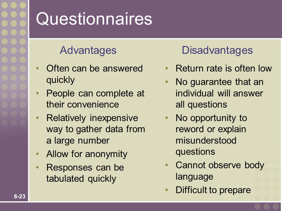 Questionnaires Advantages Disadvantages Often can be answered quickly