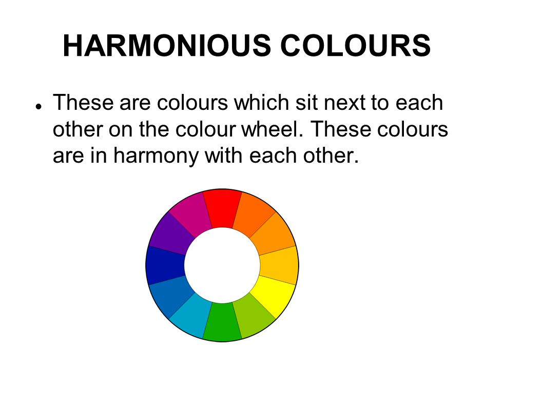 HARMONIOUS COLOURS These are colours which sit next to each other on the colour wheel.