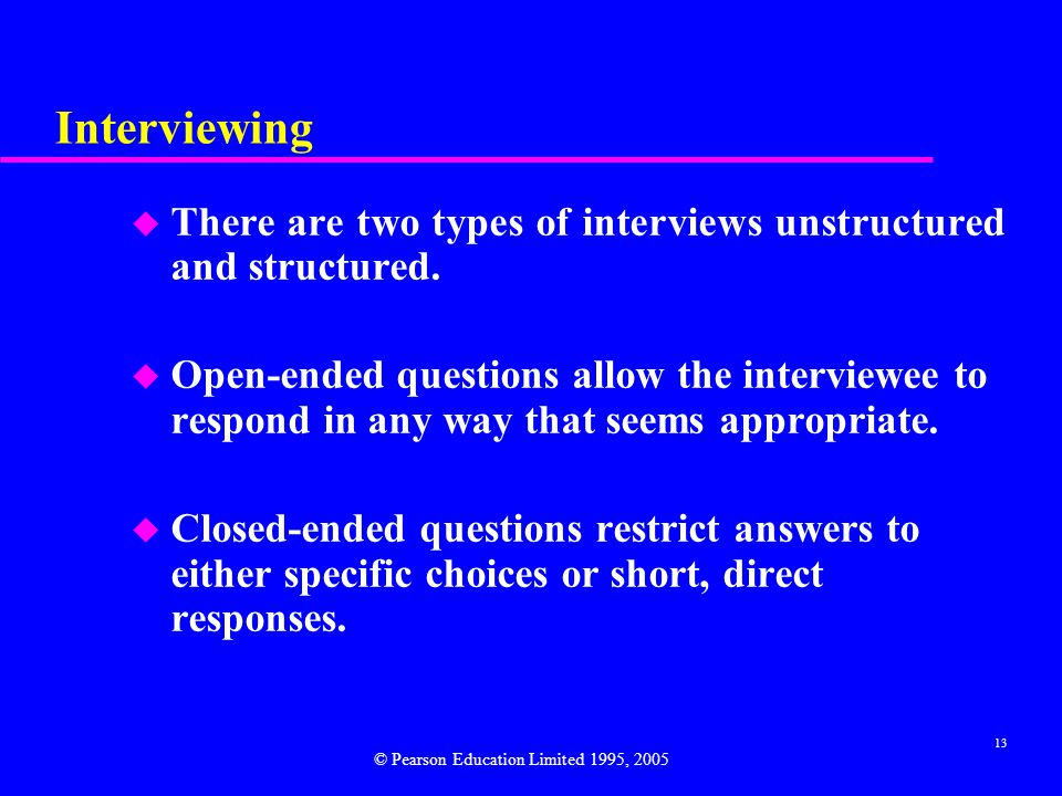 Interviewing There are two types of interviews unstructured and structured.
