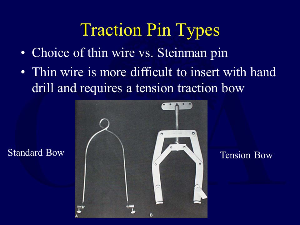 Traction Pin Types Choice of thin wire vs. Steinman pin