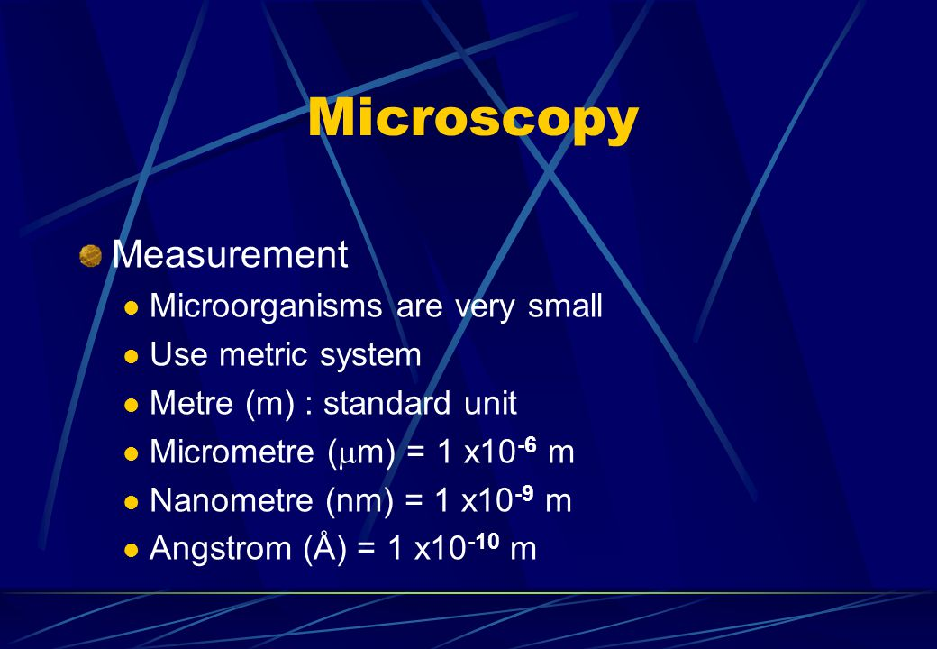 Microscopy Measurement Microorganisms are very small Use metric system
